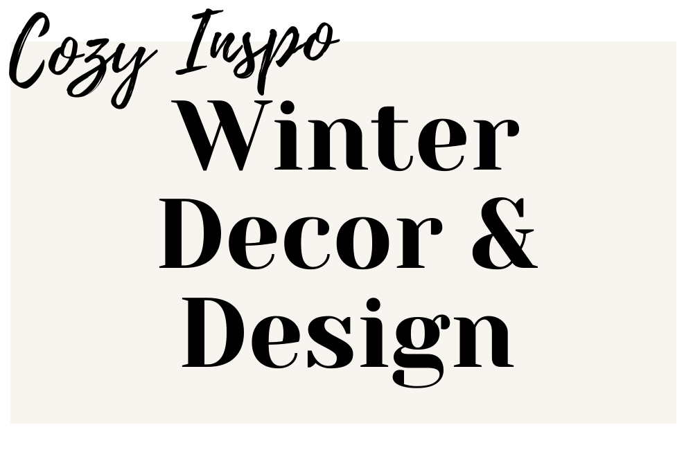 Cozy Winter Decor and Design Inspiration